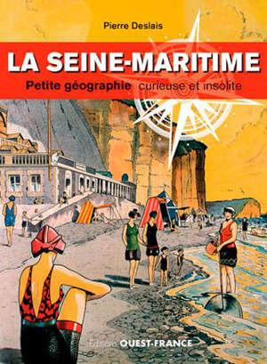 La Seine-Maritime : petite géographie curieuse et insolite