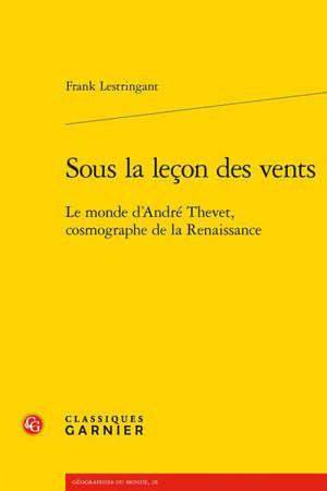 Sous la leçon des vents : le monde d'André Thevet, cosmographe de la Renaissance