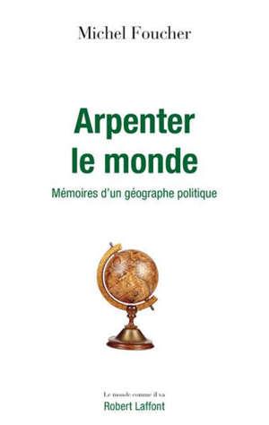 Arpenter le monde : mémoires d'un géographe politique