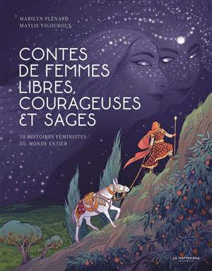 Contes de femmes libres, courageuses et sages : 10 histoires féministes du monde entier