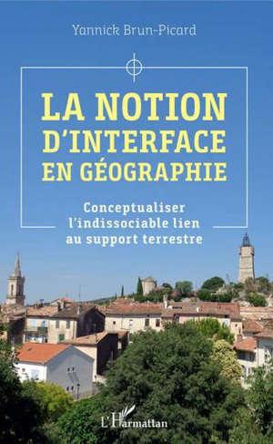 La notion d'interface en géographie : conceptualiser l'indissociable lien au support terrestre