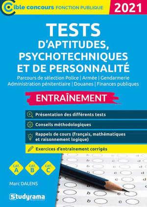 Tests d'aptitudes, psychotechniques et de personnalité, parcours de sélection police, armée, gendarmerie, administration pénitentiaire, douanes, finances publiques : entraînement, catégories A, B, C : 2021