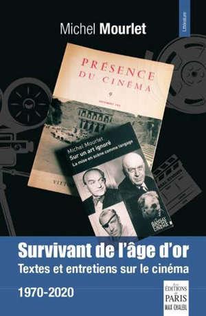 Survivant de l'âge d'or : textes et entretiens sur le cinéma : 1970-2020