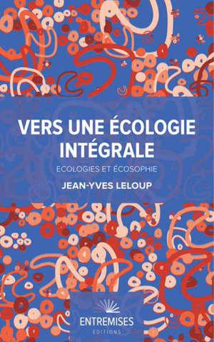 Vers une écologie intégrale : écologies et écosophie
