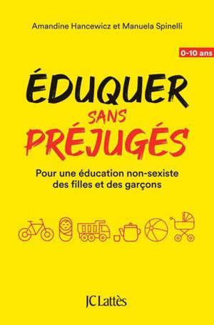 Eduquer sans préjugés : pour une éducation non-sexiste des filles et des garçons : 0-10 ans