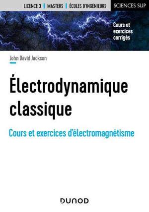 Electrodynamique classique : cours et exercices d'électromagnétisme