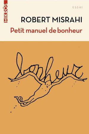 Petit manuel de bonheur à l'usage des entrepreneurs... et des autres : dialogue avec Denis Lafay