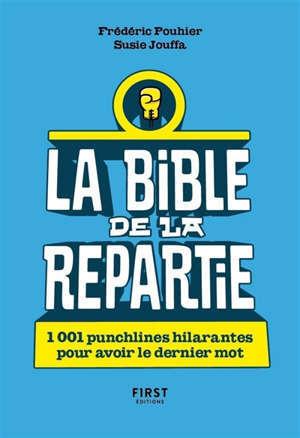 La bible de la repartie : 1.001 punchlines hilarantes pour avoir le dernier mot
