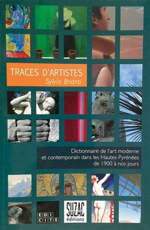 Traces d'artistes : dictionnaire de l'art moderne et contemporain dans les Hautes-Pyrénées de 1900 à nos jours