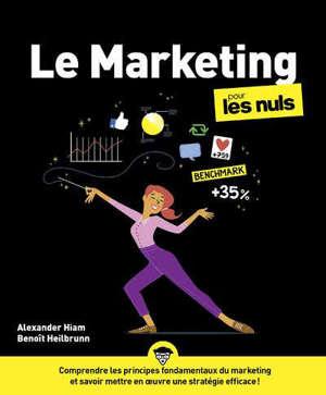 Le marketing pour les nuls : comprendre les principes fondamentaux du marketing et savoir mettre en oeuvre une stratégie efficace !