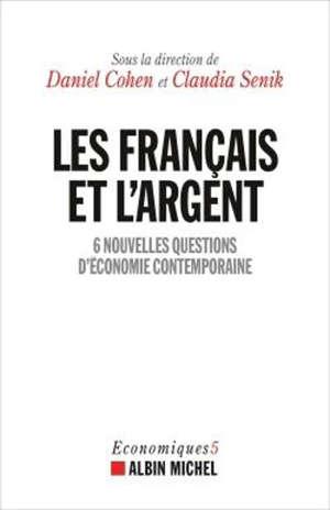 Economiques. Volume 5, Les Français et l'argent : 6 nouvelles questions d'économie contemporaine
