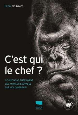 C'est qui le chef ? : ce que nous enseignent les animaux sauvages sur le leadership