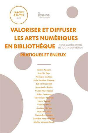 Valoriser et diffuser les arts numériques en bibliothèque : pratiques et enjeux