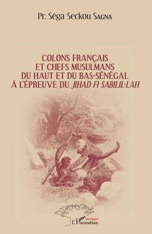 Colons français et chefs musulmans du Haut et du Bas-Sénégal à l'épreuve du jihâd Fi Sabîlil-Lâh