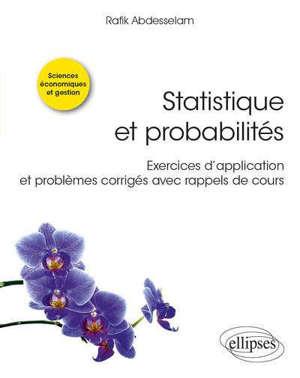 Statistique et probabilités : exercices d'application et problèmes corrigés avec rappels de cours : sciences économiques et gestion