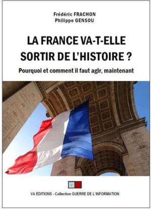 La France va-t-elle sortir de l'histoire ? : pourquoi et comment il faut agir, maintenant