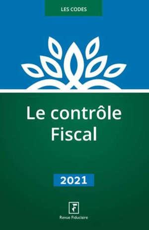 Le contrôle fiscal : livre des procédures fiscales, code annoté : 2021