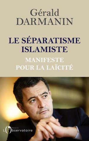 Le séparatisme islamiste : manifeste pour la laïcité