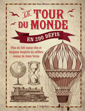 Le tour du monde en 200 défis : plus de 200 casse-tête et énigmes inspirés du célèbre roman de Jules Verne