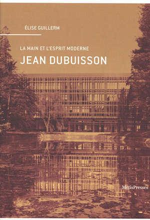 Jean Dubuisson : la main et l'esprit moderne