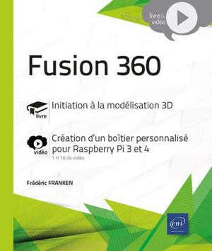 Fusion 360 : initiation à la modélisation 3D : création d'un boîtier personnalisé pour Raspberry Pi 3 et 4