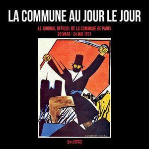 La Commune au jour le jour : le Journal officiel de la Commune de Paris : 20 mars-24 mai 1871