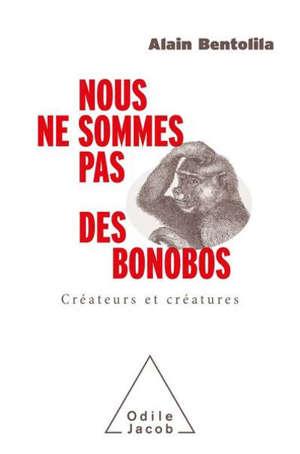 Nous ne sommes pas des bonobos : créateurs et créatures