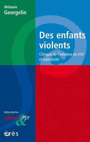 Des enfants violents : clinique de l'extrême en ITEP et narrativité