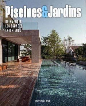Piscines & jardins : réinventer les espaces extérieurs
