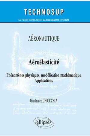 Aéronautique : aéroélasticité, phénomènes physiques, modélisation mathématique : applications