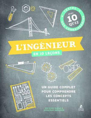 L'ingénieur en 10 leçons : un guide complet pour comprendre les concepts essentiels : testez vos connaissances avec 10 quiz