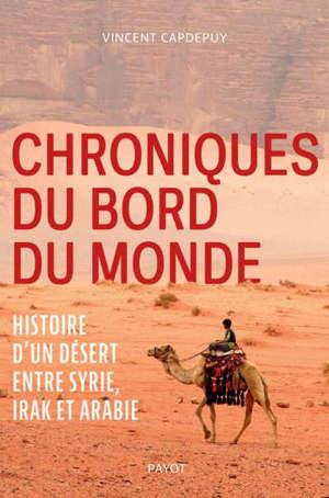 Chroniques du bord du monde : histoire d'un désert entre Syrie, Irak et Arabie