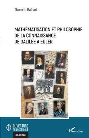 Mathématisation et philosophie de la connaissance de Galilée à Euler