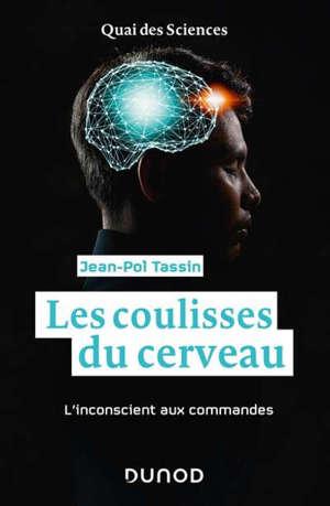Les coulisses du cerveau : l'inconscient aux commandes