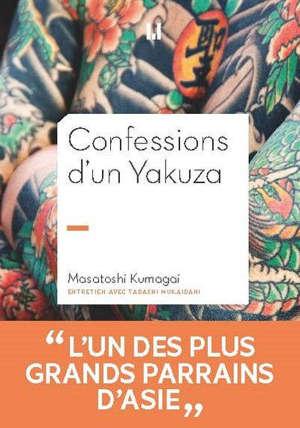 Confessions d'un yakuza : Masatoshi Kumagai, adjoint de l'administrateur général du clan Inagawa-kai, onzième président de la famille Himonya-ikka : Kagyô, une philosophie de la distinction
