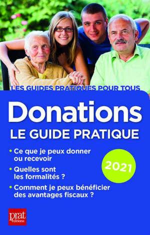 Donations : le guide pratique 2021 : ce que je peux donner ou recevoir, quelles sont les formalités, comment je peux bénéficier des avantages fiscaux