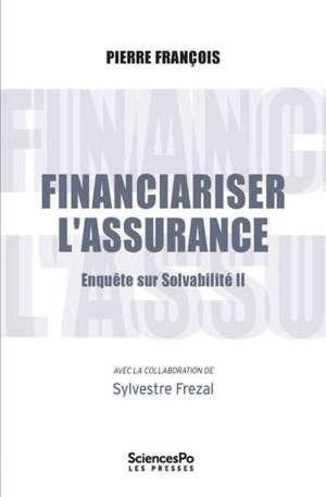 Financiariser l'assurance : enquête sur Solvabilité II