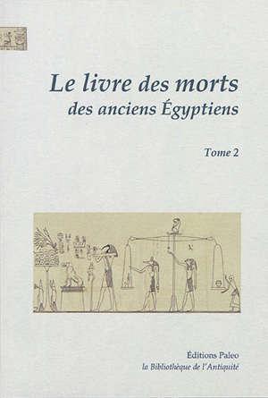 Le Livre des morts des anciens Egyptiens : traduction complète d'après le papyrus de Turin et les manuscrits du Louvre : avec les planches du manuscrit de Turin. Volume 2, Chapitres 68 à 125