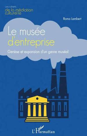 Le musée d'entreprise : genèse et expansion d'un genre muséal