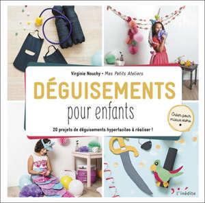 Déguisements pour enfants : 20 projets de déguisements hyperfaciles à réaliser !