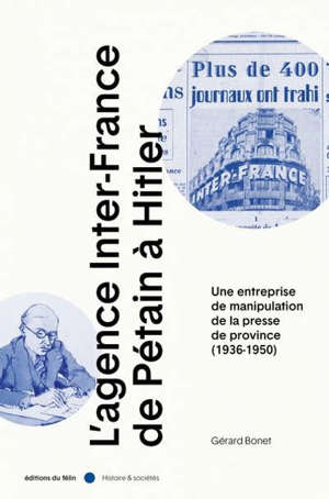 L'agence Inter-France de Pétain à Hitler : une entreprise de manipulation de la presse de province (1936-1950)
