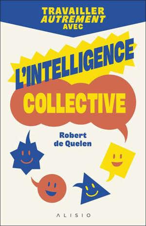 Travailler autrement avec l'intelligence collective