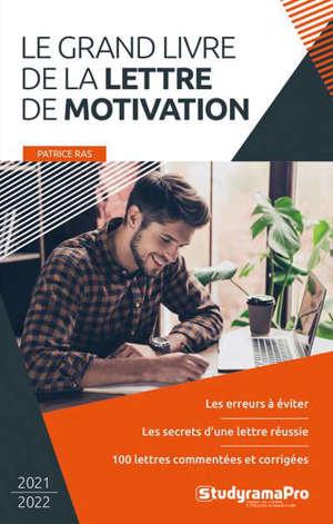 Le grand livre de la lettre de motivation : les erreurs à éviter, les secrets d'une lettre réussie, 100 lettres commentées et corrigées : 2021-2022