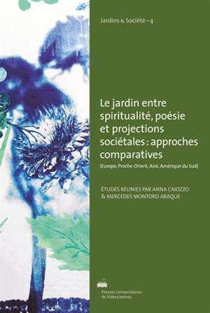 Le jardin entre spiritualité, poésie et projections sociétales : approches comparatives (Europe, Proche-Orient, Asie, Amérique du Sud)