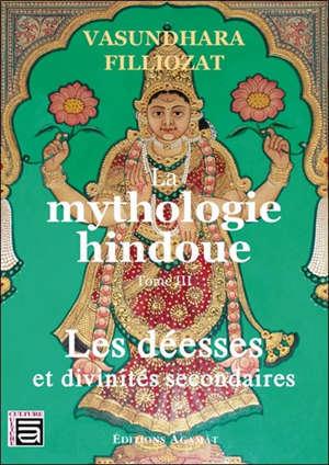 La mythologie hindoue. Volume 3, Les déesses et divinités secondaires