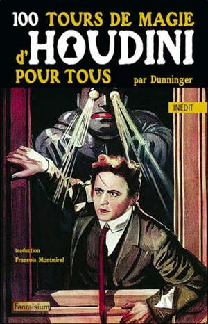 100 tours de magie d'Houdini pour tous = 100 classic Houdini tricks you can do