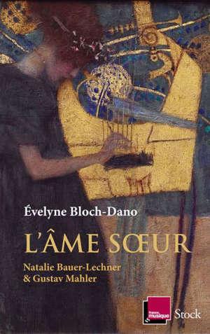 L'âme soeur : Natalie Bauer-Lechner & Gustav Mahler