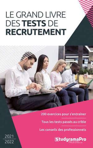 Le grand livre des tests de recrutement : 200 exercices pour s'entraîner, tous les tests passés au crible, les conseils des professionnels : 2021-2022
