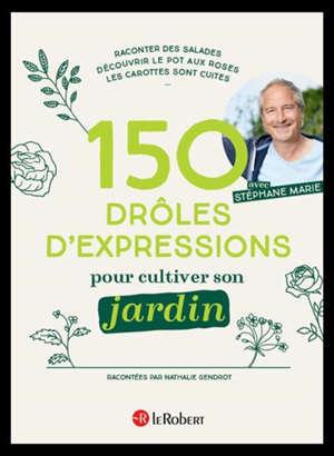 150 drôles d'expressions pour cultiver son jardin