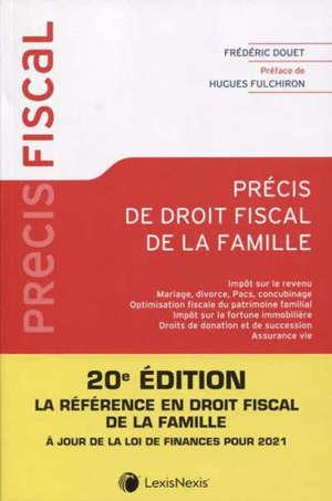 Précis de droit fiscal de la famille : impôt sur le revenu, mariage, divorce, Pacs, concubinage, optimisation fiscale du patrimoine familial, impôt sur la fortune immobilière, droits de donation et de succession, assurance-vie